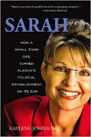 Sarah: How a Small Town Mom Turned Alaskas Political Establishment on Its Ear [cover]