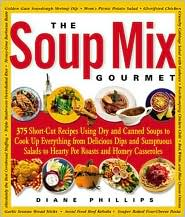 The Soup Mix Gourmet: 375 Short-Cut Recipes Using Dry and Canned Soups to Cook up Everything from Delicious Dips and Sumptuous Salads to Hearty Pot Roasts and Homey Casseroles [cover]